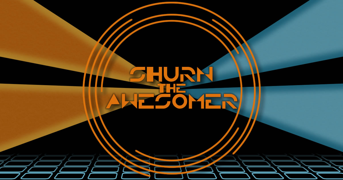 Shurn the Awesomer